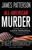 Cover image for All-American murder : the rise and fall of Aaron Hernandez, the superstar whose life ended on murderers' row