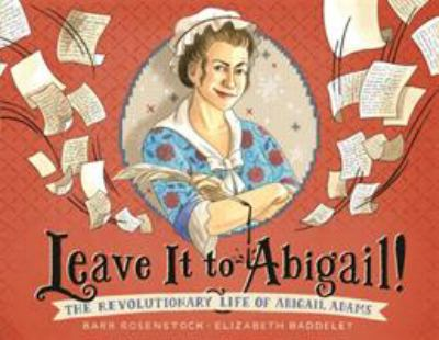Cover image for Leave it to Abigail : the revolutionary life of Abigail Adams