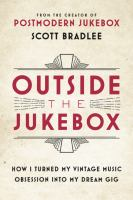 Cover image for Outside the jukebox : how I turned my vintage music obsession into my dream gig