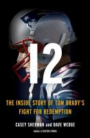 Cover image for 12 : the inside story of Tom Brady's fight for redemption