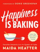 Cover image for Happiness is baking : cakes, pies, tarts, muffins, brownies, cookies : favorite desserts from the queen of cake