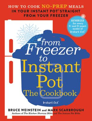 Cover image for From freezer to Instant Pot : the cookbook : how to cook no-prep meals in your Instant Pot straight from your freezer