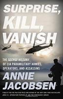 Cover image for Surprise, kill, vanish : the secret history of CIA paramilitary armies, operators, and assassins