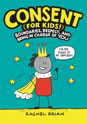 Cover image for Consent (for kids!) : boundaries, respect, and being in charge of you