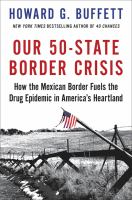 Cover image for Our 50-state border crisis : how the Mexican border fuels the drug epidemic across America