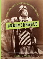 Cover image for Ungovernable : the Victorian parent's guide to raising flawless children