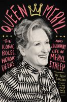 Cover image for Queen Meryl : the iconic roles, heroic deeds, and legendary life of Meryl Streep