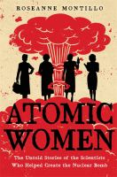 Cover image for Atomic women : the untold stories of the scientists who helped create the nuclear bomb