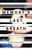 Cover image for Memory's last breath : field notes on my dementia