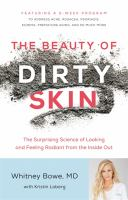 Cover image for The beauty of dirty skin : the surprising science to looking and feeling radiant from the inside out