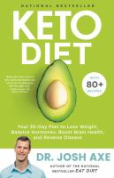 Cover image for Keto diet : your 30-day plan to lose weight, balance hormones, boost brain health, and reverse disease