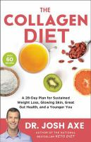 Cover image for The collagen diet : a 28-day plan for sustained weight loss, glowing skin, great gut health, and a younger you