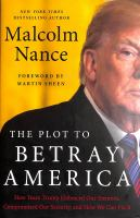 Cover image for The plot to betray America : how team Trump embraced our enemies, compromised our security, and how we can fix it
