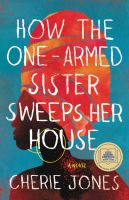 Cover image for How the one-armed sister sweeps her house : a novel