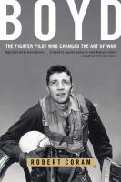 Cover image for Boyd : the fighter pilot who changed the art of war
