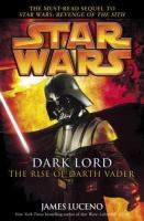Cover image for Star wars : dark lord : the rise of Darth Vader