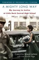 Cover image for A mighty long way : my journey to justice at Little Rock Central High School