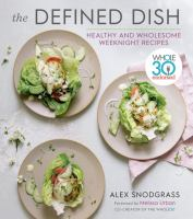 Cover image for The defined dish : healthy and wholesome weeknight recipes