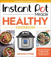 Cover image for Instant Pot miracle healthy cookbook : more than 100 easy healthy meals for your favorite kitchen device
