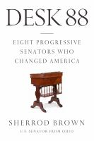 Cover image for Desk 88 : eight progressive senators who changed America
