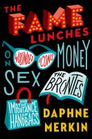 Cover image for The fame lunches : on wounded icons, money, sex, the Brontes, and the importance of handbags