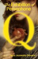 Cover image for The exhibition of Persephone Q : a novel
