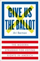 Cover image for Give us the ballot : the modern struggle for voting rights in America