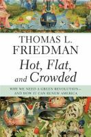 Cover image for Hot, flat, and crowded : why we need a green revolution-- and how it can renew America