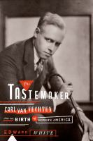 Cover image for The Tastemaker : Carl Van Vechten and the Birth of Modern America