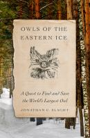 Cover image for Owls of the eastern ice : a quest to find and save the world's largest owl