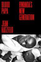 Cover image for Blood Papa : Rwanda's new generation