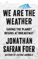 Cover image for We are the weather : saving the planet begins at breakfast