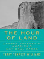 Cover image for The hour of land : a personal topography of America's national parks