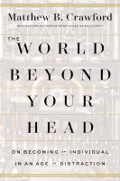 Cover image for The world beyond your head : on becoming an individual in an age of distraction