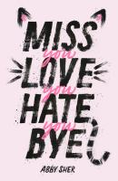 Cover image for Miss you love you hate you bye
