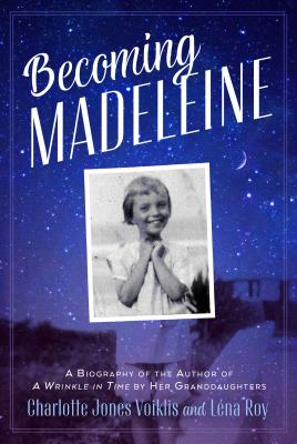 Cover image for Becoming Madeleine : a biography of the author of A wrinkle in time by her granddaughters