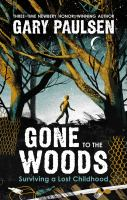 Cover image for Gone to the woods : surviving a lost childhood