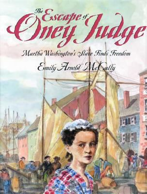 Cover image for The escape of Oney Judge : Martha Washington's slave finds freedom