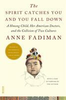 Cover image for The spirit catches you and you fall down : a Hmong child, her American doctors, and the collision of two cultures