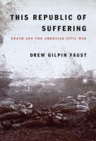 Cover image for This republic of suffering : death and the American Civil War