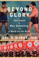 Cover image for Beyond glory : Joe Louis vs. Max Schmeling and a world on the brink