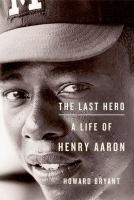 Cover image for The last hero : a life of Henry Aaron
