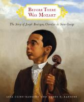 Cover image for Before there was Mozart : the story of Joseph Boulogne, Chevalier de Saint-George