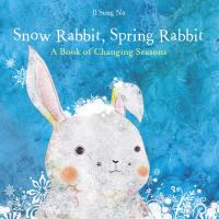 Cover image for Snow rabbit, spring rabbit : a book of changing seasons