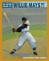 Cover image for You never heard of Willie Mays?!