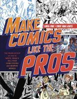 Cover image for Make comics like the pros : the inside scoop on how to write, draw, and sell your comic books and graphic novels