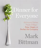 Cover image for Dinner for everyone : 100 iconic dishes made 3 ways-- easy, vegan, or perfect for company