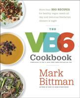 Cover image for The VB6 cookbook : more than 350 recipes for healthy vegan meals all day and delicious flexitarian dinners at night