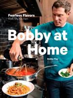 Cover image for Bobby at home : fearless flavors from my kitchen