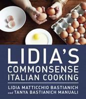 Cover image for Lidia's commonsense Italian cooking : 150 delicious and simple recipes everyone can master